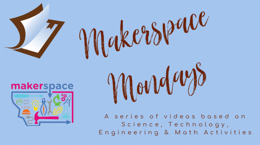 Makerspace Mondays. A series of videos based on STEM (Science, Technology, Engineering and Math Activities)